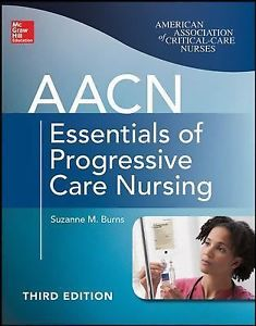AACN Essentials of Progressive Care Nursing 3 ED by Suzanne M Burns