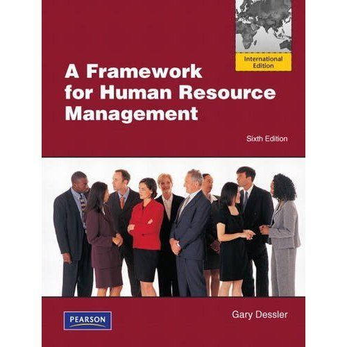 A Framework for Human Resource Management (6 ED) Dessler 0132375931