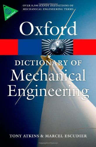 A Dictionary of Mechanical Engineering 1 ED by Tony Atkins 0199587434