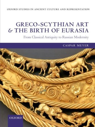 Greco Scythian Art and the Birth of Eurasia 1 ED by Caspar Meyer 019968233X US ED
