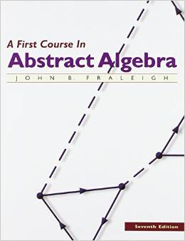 A First Course in Abstract Algebra (7 ED) Fraleigh 0201763907