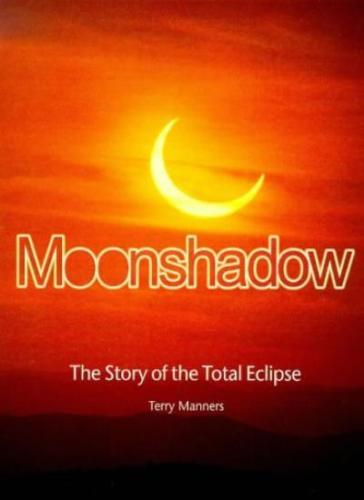 Moonshadow The Story of The Total Eclipse by Terry Manners 023399680X