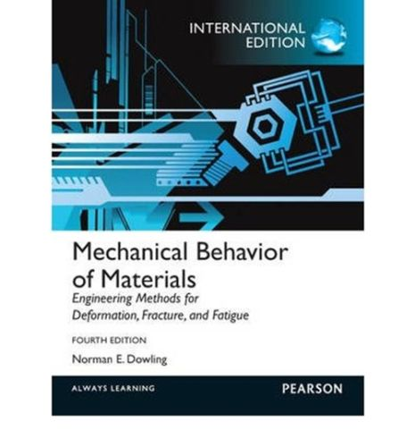 Mechanical Behavior of Materials 4 ED by Norman E Dowling 0273764551 EM