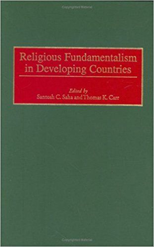 Religious Fundamentalism in Developing Countires by Santosh C Saha 0313311552
