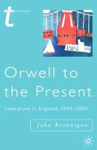 Orwell to the Present 2002 ED by John Brannigan 0333696166