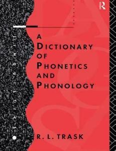 A Dictionary of Phonetics and Phonology 1 ED by R L Trask 0415112613 US ED