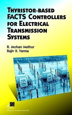 Thyristor Based FACTS Controllers for Electrical Transmission Systems 1 ED 0471206431