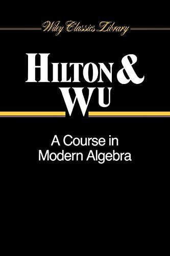 A Course in Modern Algebra 1 ED by P J Hilton 047150405X