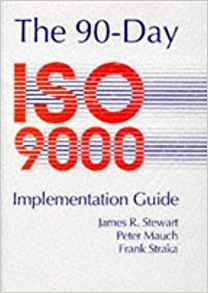 90 Day ISO 9000 Implementation Guide by James R Stewart 0749417013