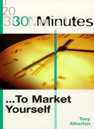 30 Minutes to Market Yourself by Tony Atherton 0749429437