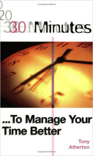 30 Minutes to Manage Your Time Better 1 ED by Tony Atherton 0749430567