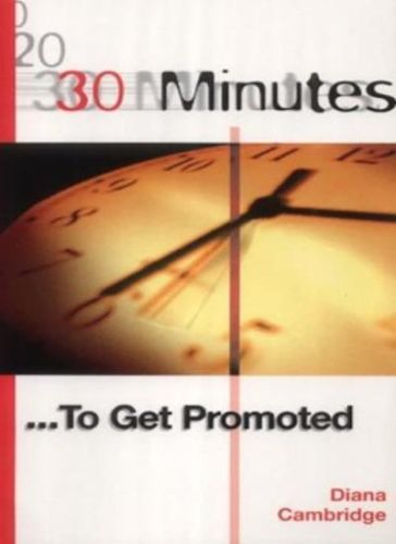30 Minutes to Get Promoted 1 ED by Diana Cambridge 0749433159