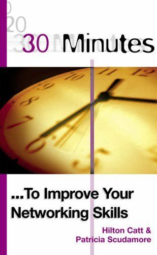 30 Minutes to Improve Your Networking Skills 1 ED by Patricia Scudamore 0749433167
