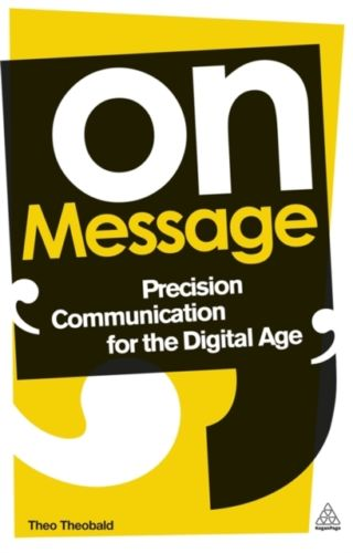On Message: Precision Communication for the Digital Age Theobald