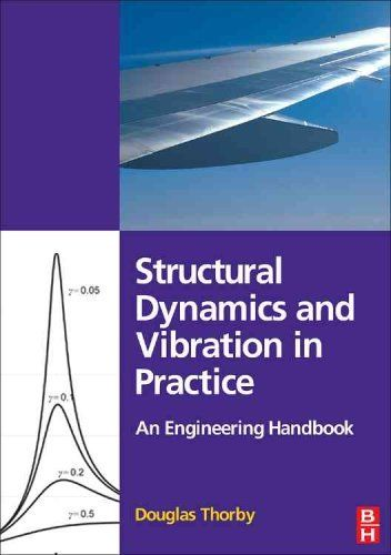 Structural Dynamics and Vibration in Practice 1 ED by Douglas Thorby 0750680024