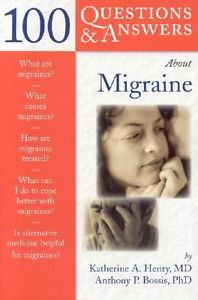 100 Questions and Answers about Migraine by Katherine A Henry 0763735914