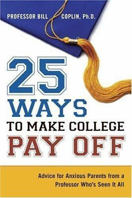 25 Ways to Make College Pay Off 1 ED by Bill Coplin 081447456X US ED