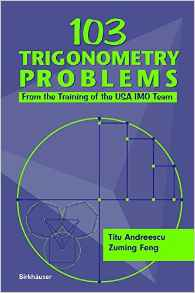 103 Trigonometry Problems 2005 ED by Andreescu Titu 0817643346