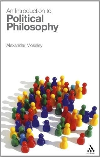 An Introduction to Political Philosophy 1 ED by Alexander Moseley 0826483070