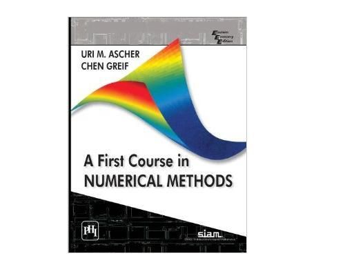 A First Course in Numerical Methods (1 ED) (Vol 7) Greif 0898719976