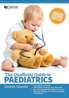 The Unofficial Guide to Paediatrics 1 ED by Zeshan Qureshi 0957149956 US ED