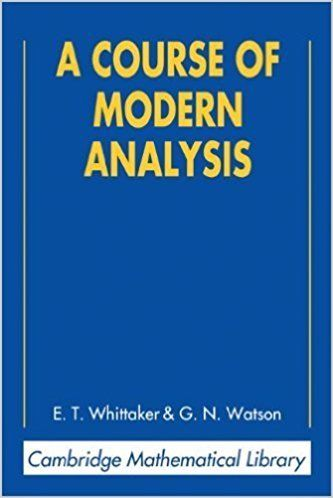 A Course of Modern Analysis by E T Whittaker 1107603722