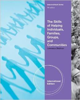 The Skills of Helping Individuals, Families, Groups, and Communities (7 ED) Shulman