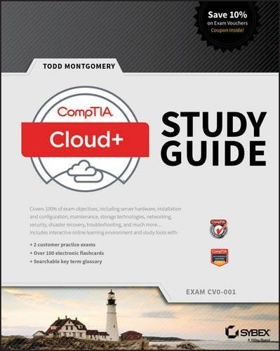 CompTIA Cloud Plus Study Guide 1 ED by Todd Montgomery 111924322X