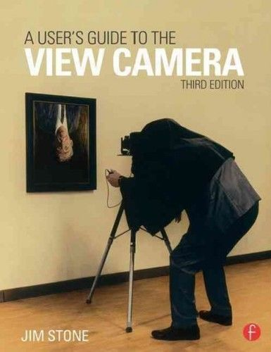 A Users Guide to the View Camera 3 ED by Jim Stone 1138917532 US ED