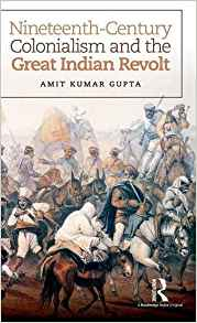 Nineteenth Century Colonialism and the Great Indian Revolt 1 ED by Amit Kumar Gupta 1138935441