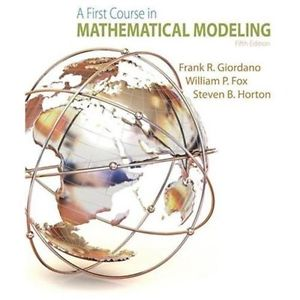 A First Course in Mathematical Modeling 5 ED by William P Fox 1285050908