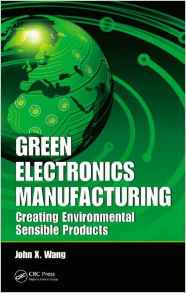 Green Electronics Manufacturing 1 ED by John X Wang 1439826641