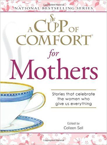 A Cup of Comfort for Mothers by Colleen Sell 1440502129