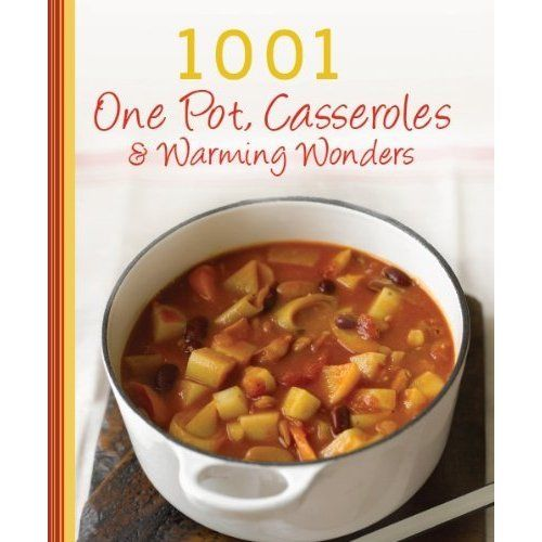 1001 One Pot Casseroles and Warming Wonders by Anonymous 1445405199