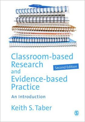 Classroom Based Research and Evidence Based Practice 2 ED by Keith Taber 1446209210