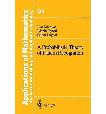 A Probabilistic Theory of Pattern Recognition 1 ED by Luc Devroye 146126877X