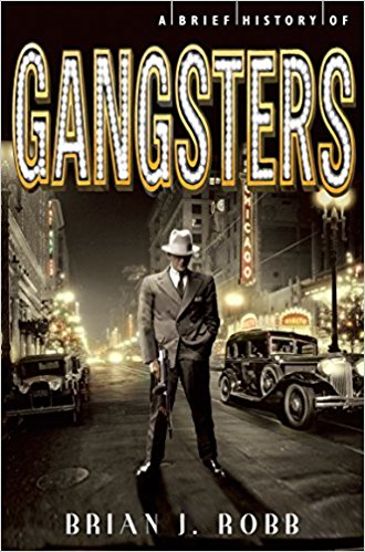 A Brief History of Gangsters by Brian J Robb 1472110544