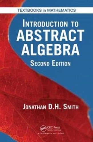 Introduction to Abstract Algebra 2 ED by Jonathan D H Smith 1498731619 US ED