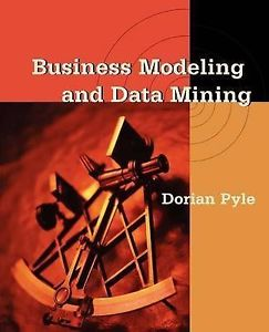 Business Modeling and Data Mining (1 ED) Pyle 155860653X