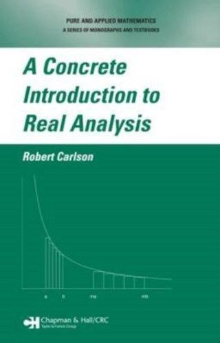 A Concrete Introduction to Real Analysis (1 ED) Carlson 1584886544