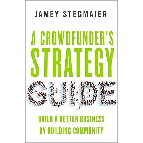 A Crowdfunders Strategy Guide 1 ED by Jamey Stegmaier 1626564086