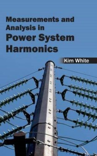 Measurements and Analysis in Power System Harmonics by Kim White 163240348X US ED