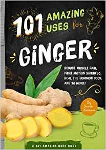 101 Amazing Uses for Ginger by Susan Branson 1641700033