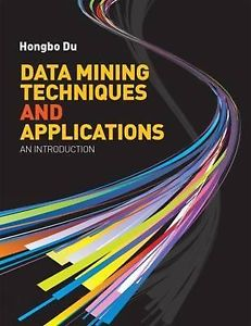 Data Mining Techniques and Applications by Hongbo Du 1844808912 US ED