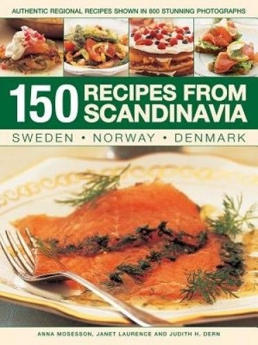 150 Recipes from Scandinavia by Judith H Dern 184681734X