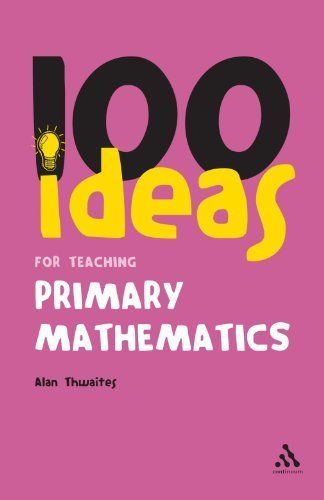 100 Ideas for Teaching Primary Mathematics by Alan Thwaites 1847063810 US ED