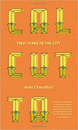 Calcutta Two Years in the City by Amit Chaudhuri 1908526173