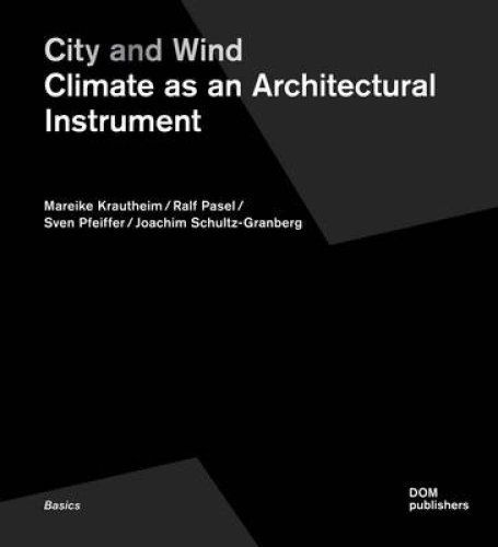 City and Wind Climate as an Architectural Instrument by Mareike Krautheim 3869223103 US ED