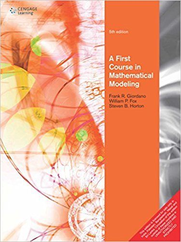 A First Course in Mathematical Modeling 5 ED by Frank R Giordano 8131529177