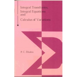 Integral Transforms Integral Equations Calculus of Variations Book by P C Bhak 8187169613